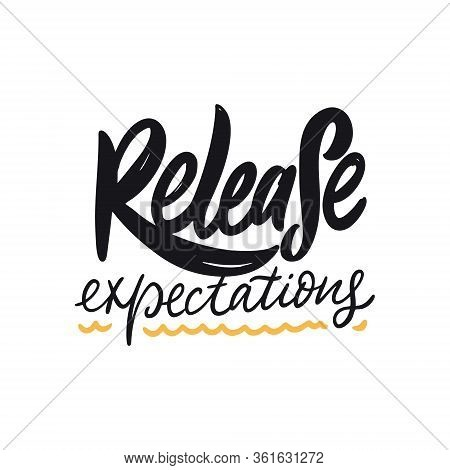 Release Expectations. Hand Drawn Lettering Phrase. Vector Illustration. Isolated On White Background