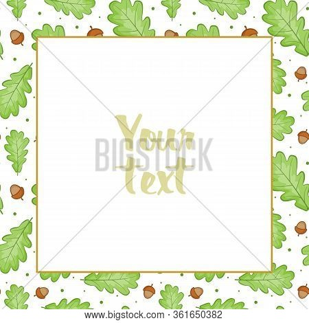 Vector Frame With Oak Leaves; Square Foliate Frame With Acorns For Greeting Cards, Wedding Cards, Po