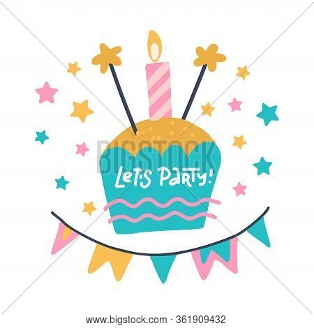 Birthday Party Flat Hand Drawn Illustration. Lets Party Hand Calligraphy. Doodle B-day Cake With Bur