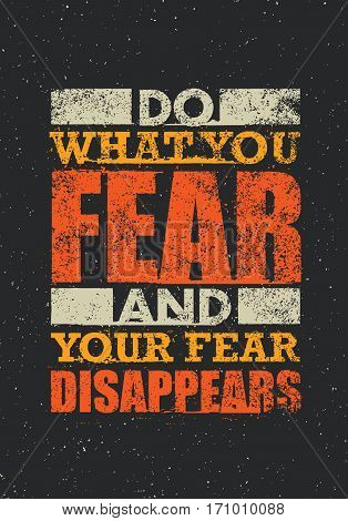 Do What You Fear And Your Fear Disappears. Creative Typography Motivation Quote. Vector Outstanding Poster Concept On Grunge Distressed Background