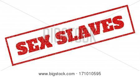 Red Rubber Seal Stamp With Sex Slaves Text. Vector Message Inside Rectangular Frame. Grunge Design A