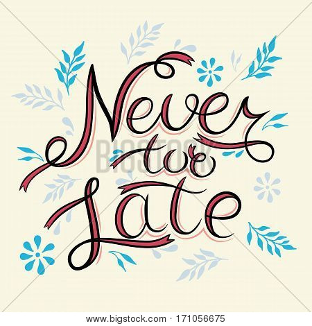 Never too late. The poster with a motivational phrase. Hand lettering phrase. Isolated on white. Inspirational typography quotes