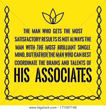 Motivational Quote. The Man Who Gets The Most Satisfactory Results Is Not Always The Man With The Mo