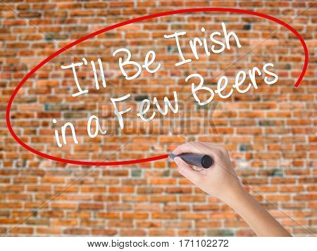 Woman Hand Writing I'll Be Irish In A Few Beers With Black Marker On Visual Screen