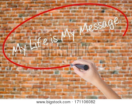 Woman Hand Writing My Life Is My Message With Black Marker On Visual Screen