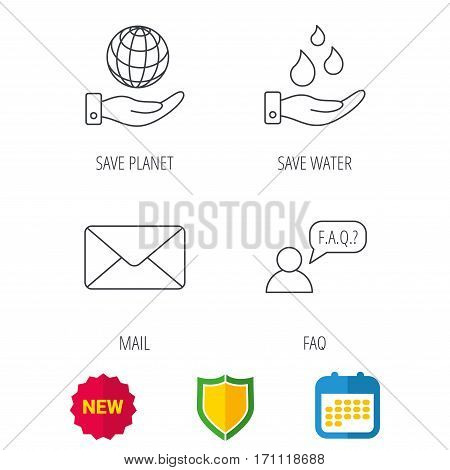 Mail, save water and faq speech bubble icons. Save planet linear sign. Shield protection, calendar and new tag web icons. Vector