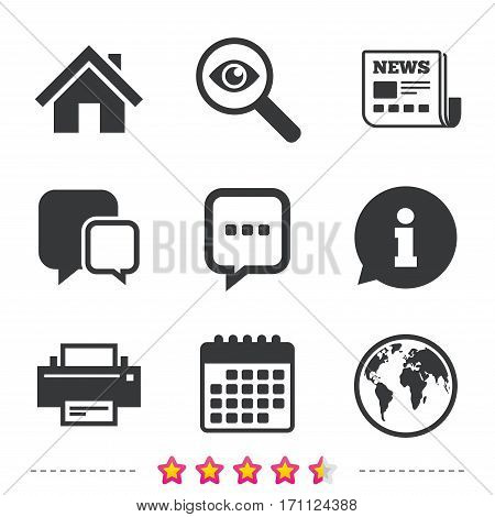 Home main page and globe icons. Printer and chat speech bubble with suspension points sign symbols. Newspaper, information and calendar icons. Investigate magnifier, chat symbol. Vector