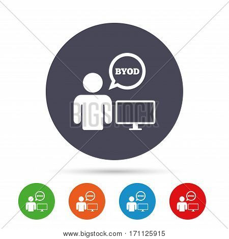 BYOD sign icon. Bring your own device symbol. User with monitor and speech bubble. Round colourful buttons with flat icons. Vector