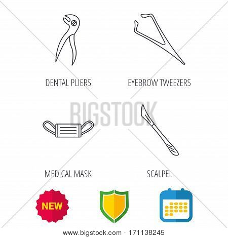 Medical mask, scalpel and dental pliers icons. Eyebrow tweezers linear sign. Shield protection, calendar and new tag web icons. Vector
