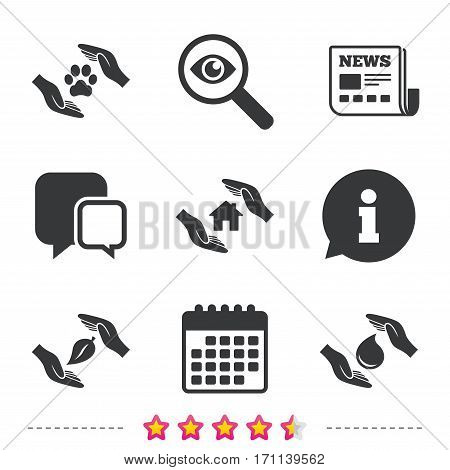 Hands insurance icons. Shelter for pets dogs symbol. Save water drop symbol. House property insurance sign. Newspaper, information and calendar icons. Investigate magnifier, chat symbol. Vector