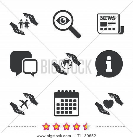 Hands insurance icons. Human life insurance symbols. Heart health sign. Travel flight symbol. Save world planet. Newspaper, information and calendar icons. Investigate magnifier, chat symbol. Vector