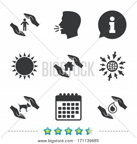 Hands insurance icons. Shelter for pets dogs symbol. Save water drop symbol. House property insurance sign. Information, go to web and calendar icons. Sun and loud speak symbol. Vector