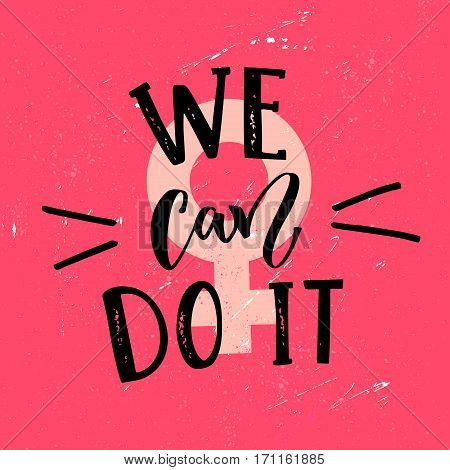 We can do it - feminism slogan handwritten at pink textured background. Inspirational vector quote