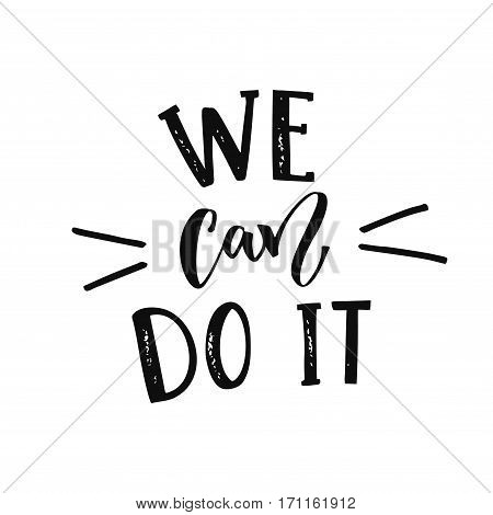 We can do it - feminism slogan. Modern calligraphy, black text on white background.