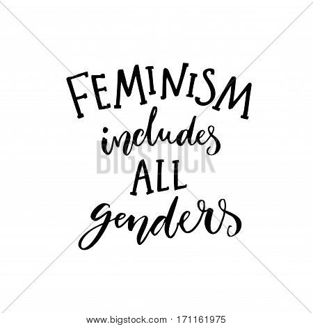 Feminism includes all genders. Feminist saying about equality of women and men. Inspirational quote, modern calligraphy. Black text isolated on white background