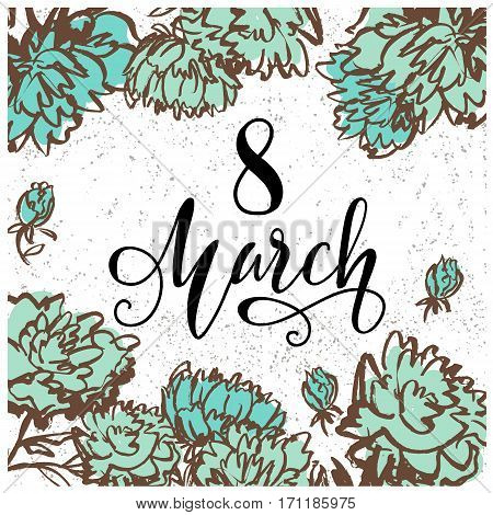 8 March Women's Day greeting card template with hand drawn flower. Hand written lettering. Vector illustration