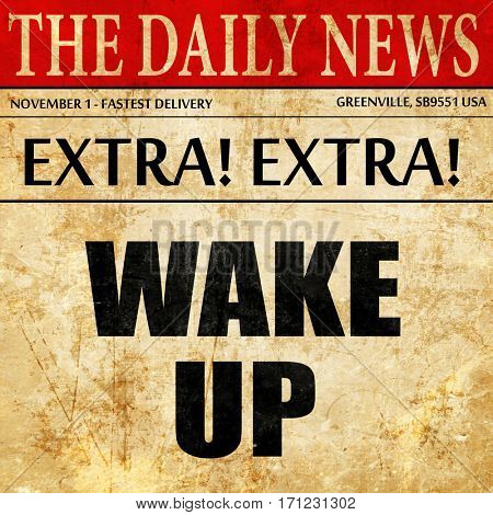 wake up, article text in newspaper