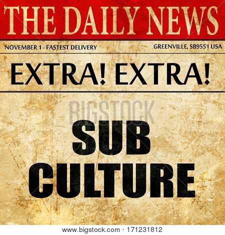 sub culture, article text in newspaper