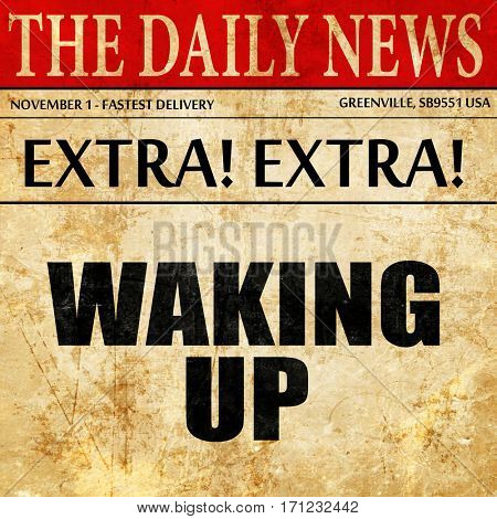 waking up, article text in newspaper