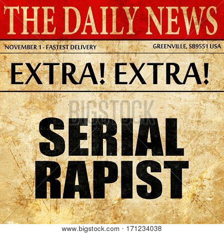 serial rapist, article text in newspaper