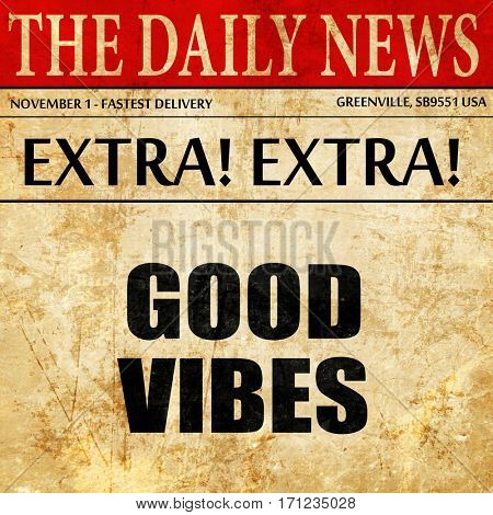 good vibes, article text in newspaper