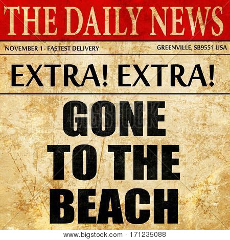 gone to the beach, article text in newspaper