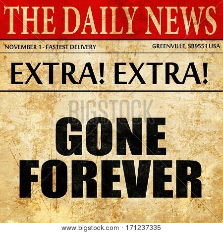 gone forever, article text in newspaper