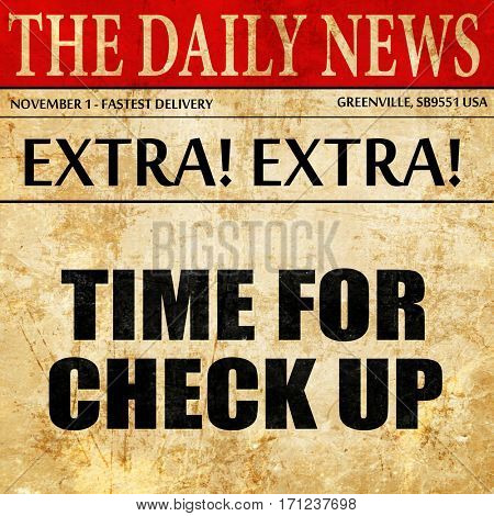 time for checkup, article text in newspaper