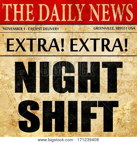 night shift, article text in newspaper