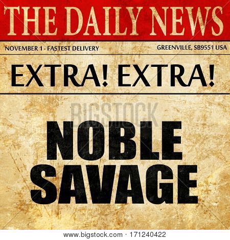 noble savage, article text in newspaper