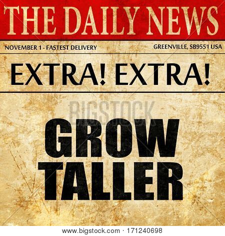 grow taller, article text in newspaper