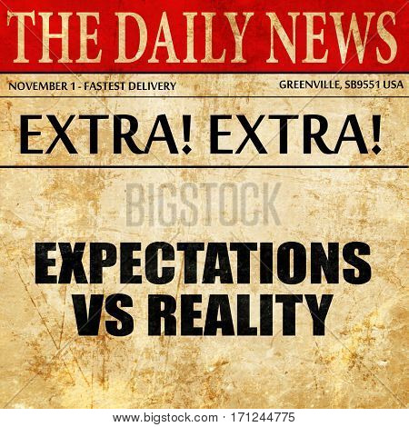 expectations versus reality, article text in newspaper