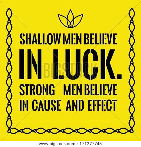 Motivational quote. Shallow men believe in luck. Strong men believe in cause and effect. On yellow background.