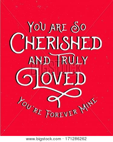 You are so Cherished and Truly Loved, You're forever mine - Calligraphic Typography Card Design - black and white on red distressed background