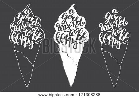 Hand drawn illustration of isolated black and white ice cream silhouette. Typography poster with lettering inside. The inscription A good reason to be happy