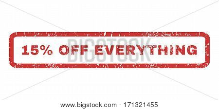 15 Percent Off Everything text rubber seal stamp watermark. Caption inside rectangular banner with grunge design and unclean texture. Horizontal vector red ink sticker on a white background.