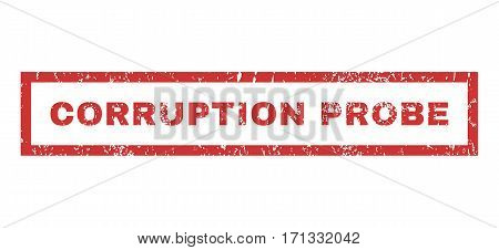 Corruption Probe text rubber seal stamp watermark. Caption inside rectangular banner with grunge design and dust texture. Horizontal vector red ink sign on a white background.