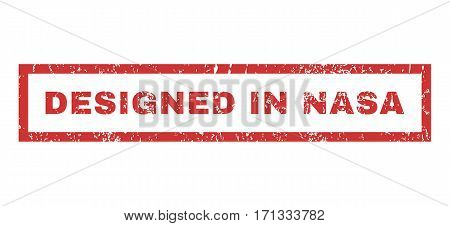 Designed In NASA text rubber seal stamp watermark. Caption inside rectangular banner with grunge design and unclean texture. Horizontal vector red ink sticker on a white background.