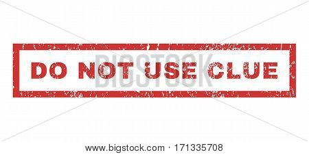 Do Not Use Clue text rubber seal stamp watermark. Caption inside rectangular shape with grunge design and dirty texture. Horizontal vector red ink emblem on a white background.