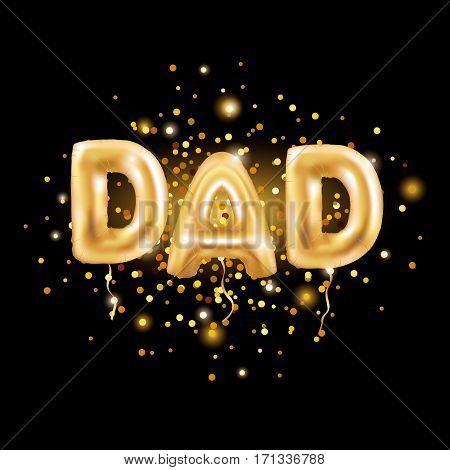 Dad letters gold balloons on dark background. Happy fathers day golden balloon. Holiday design for greeting card, flyer poster, sign, banner, web header, father day. Yellow 3D letter for celebrating