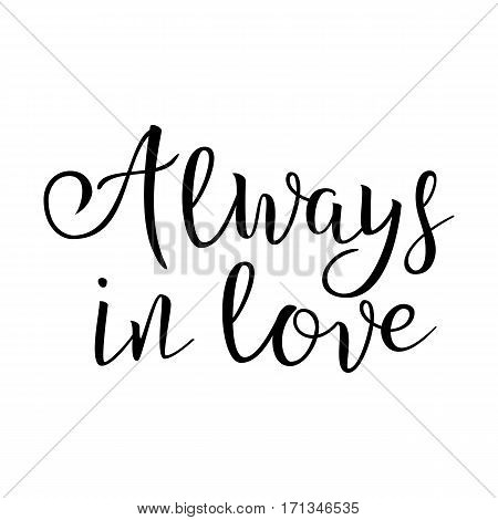 Quote About Love. Always In Love. Handwritten Inspirational Text. Modern Brush Calligraphy Isolated On White Background. Typography Poster. Vector illustration.