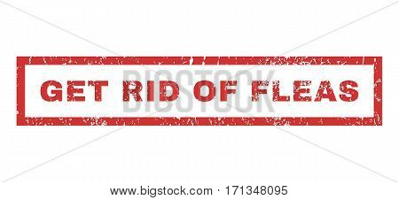 Get Rid Of Fleas text rubber seal stamp watermark. Caption inside rectangular banner with grunge design and dust texture. Horizontal vector red ink emblem on a white background.