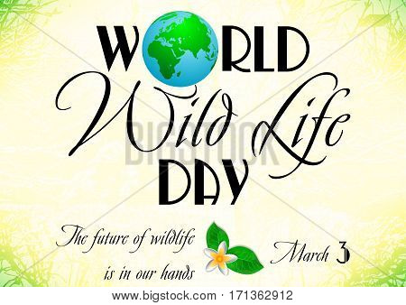Earth globe in composition of word World on background with landscape. World wild life day in March 3. Vector illustration