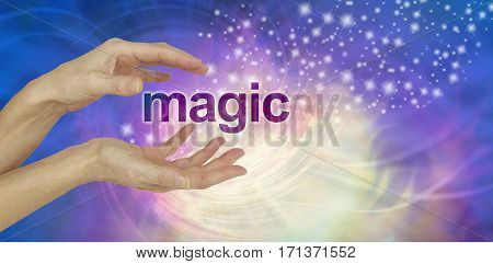 The Magic of Healing - female hands with the word MAGIC between and outward upward flowing stream of sparkles on a pink purple lemon spiraling background and copy space