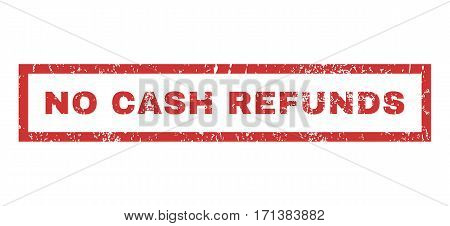 No Cash Refunds text rubber seal stamp watermark. Caption inside rectangular shape with grunge design and dust texture. Horizontal vector red ink emblem on a white background.