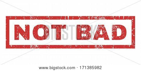 Not Bad text rubber seal stamp watermark. Caption inside rectangular banner with grunge design and dirty texture. Horizontal vector red ink sticker on a white background.