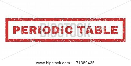 Periodic Table text rubber seal stamp watermark. Caption inside rectangular banner with grunge design and dust texture. Horizontal vector red ink emblem on a white background.