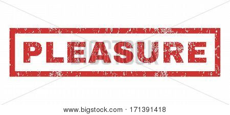 Pleasure text rubber seal stamp watermark. Tag inside rectangular shape with grunge design and dust texture. Horizontal vector red ink sticker on a white background.