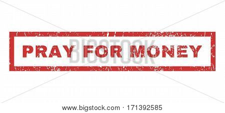 Pray For Money text rubber seal stamp watermark. Caption inside rectangular shape with grunge design and unclean texture. Horizontal vector red ink emblem on a white background.
