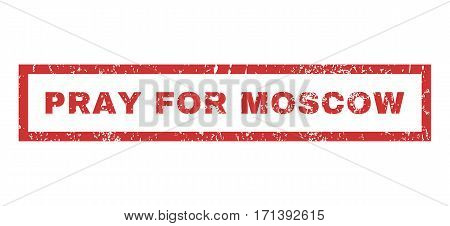 Pray For Moscow text rubber seal stamp watermark. Tag inside rectangular shape with grunge design and unclean texture. Horizontal vector red ink emblem on a white background.